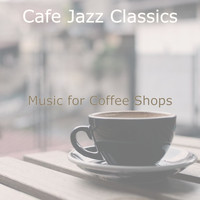 Cafe Jazz Classics - Music for Coffee Shops