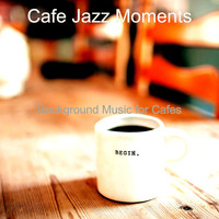 Cafe Jazz Moments - Background Music for Cafes