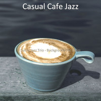 Casual Cafe Jazz - Sultry Jazz Trio - Background for Cafes