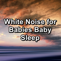 White Noise For Baby Sleep - White Noise for Babies Baby Sleep