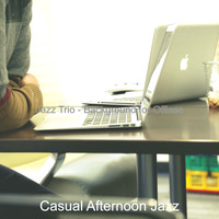 Casual Afternoon Jazz - Jazz Trio - Background for Offices