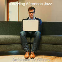 Dazzling Afternoon Jazz - Ambiance for Offices