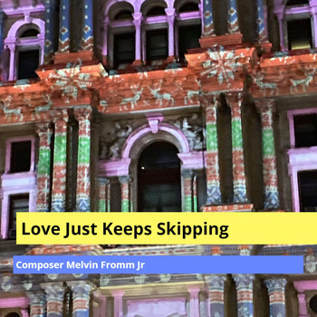 Composer Melvin Fromm Jr - Love Just Keeps Skipping