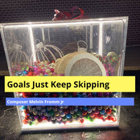 Composer Melvin Fromm Jr - Goals Just Keep Skipping