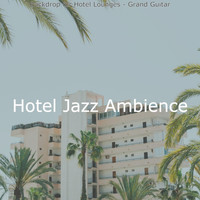 Hotel Jazz Ambience - Backdrop for Hotel Lounges - Grand Guitar