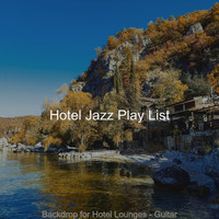 Hotel Jazz Play List - Backdrop for Hotel Lounges - Guitar