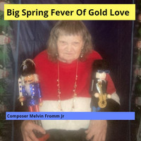 Composer Melvin Fromm Jr - Big Spring Fever of Gold Love