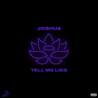 Joshua - Tell Me Lies (Explicit)