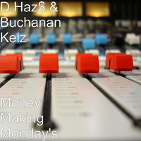 D Haz$ and Buchanan Kelz - Money Making Monday's