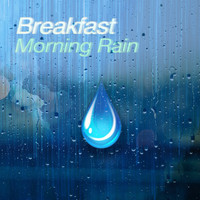 Breakfast - Morning Rain