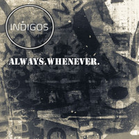 Indigos - Always.Whenever.