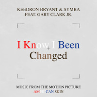 "Keedron Bryant & Symba - I Know I Been Changed (Music From The Motion Picture ""American Skin"") [feat. Gary Clark Jr.]"