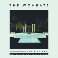The Wombats - Greek Tragedy (Oliver Nelson TikTok Remix)
