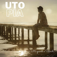Utopia - Mi guardi e sorridi