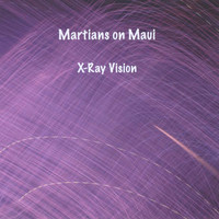 Martians on Maui - X-Ray Vision