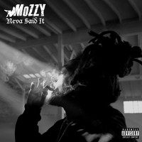 Mozzy - Neva Said It (Explicit)