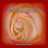 James Michael Stevens - Canvas of My Heart