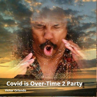 Victor Orlando - Covid Is Over-Time 2 Party