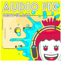 Remi Blaze / - Audio Fix