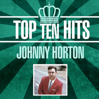 Johnny Horton - Top 10 Hits