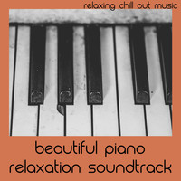 Relaxing Chill Out Music - Beautiful Piano Relaxation Soundtrack