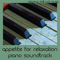 Relaxing Chill Out Music - Appetite For Relaxation Piano Soundtrack