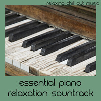 Relaxing Chill Out Music - Essential Piano Relaxation Sountrack