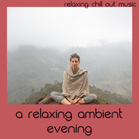 Relaxing Chill Out Music - A Relaxing Ambient Evening