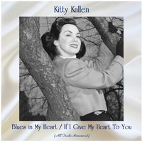 Kitty Kallen - Blues in My Heart / If I Give My Heart To You (All Tracks Remastered)