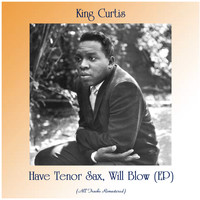 King Curtis - Have Tenor Sax, Will Blow (EP) (Remastered 2020)