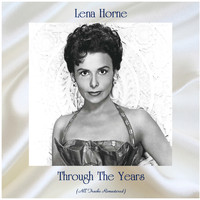 Lena Horne - Through The Years (All Tracks Remastered)