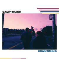 Camp Trash - Downtiming (Explicit)