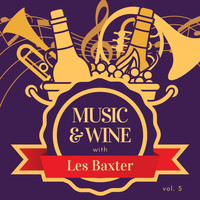 Les Baxter - Music & Wine with Les Baxter, Vol. 5