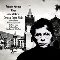 Anthony Newman - Some of Bach's Greatest Organ Works