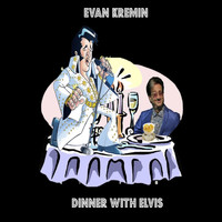 Evan Kremin - Dinner with Elvis
