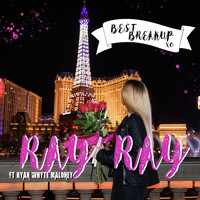 Ray Ray - Best Breakup (feat. Ryan Whyte Maloney)