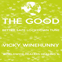 Vicky Winehunny - The Good Better Safe Lockdowwn Tune: Worldwide Healers Healing X