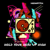 Dreanpitch - Hold Your Head up High