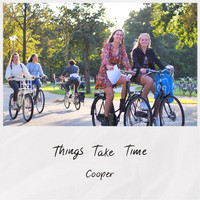 Cooper - Things Take Time