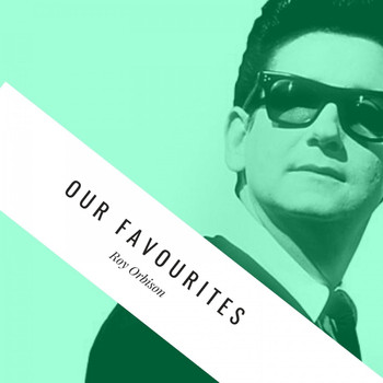 Roy Orbison - Our Favourites