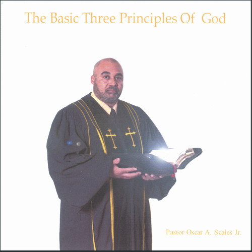 Pastor Oscar A. Scales Jr. MP3 Album The Three Basic Principles Of God