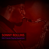 Sonny Rollins - With Friends Playing Saxophone