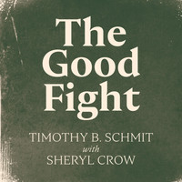 Timothy B. Schmit - The Good Fight (feat. Sheryl Crow)