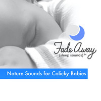 Fade Away Sleep Sounds - Nature Sounds for Colicky Babies