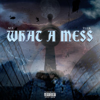 Ace - What a Mess (feat. Tuck) (Explicit)