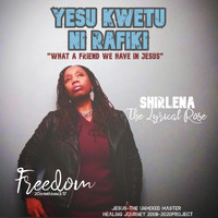 Shirlena The Lyrical Rose - Yesu Kwetu Ni Rafiki