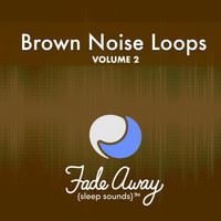 Fade Away Sleep Sounds - Brown Noise Loops, Vol. 2