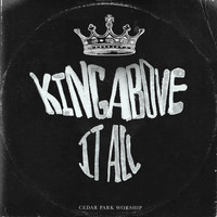Cedar Park Worship - King Above It All