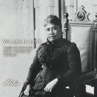 Hiliu - We Are in Love: Queen Lili'uokalani Songs Collection, Vol. 2