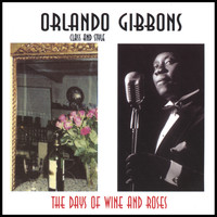 Orlando Gibbons - The Days of Wine and Roses